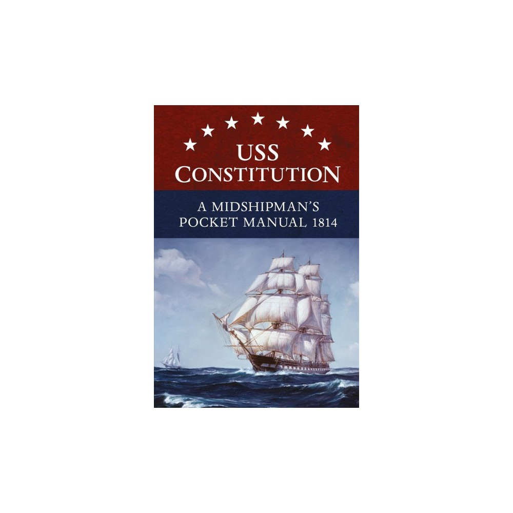 Uss Constitution : A Midshipman's Pocket Manual, 1814 (Hardcover) (Eric L. Clements)