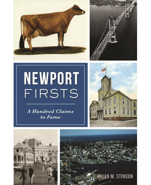 Newport Firsts : A Hundred Claims to Fame -  by Brian M. Stinson (Paperback) - image 1 of 1