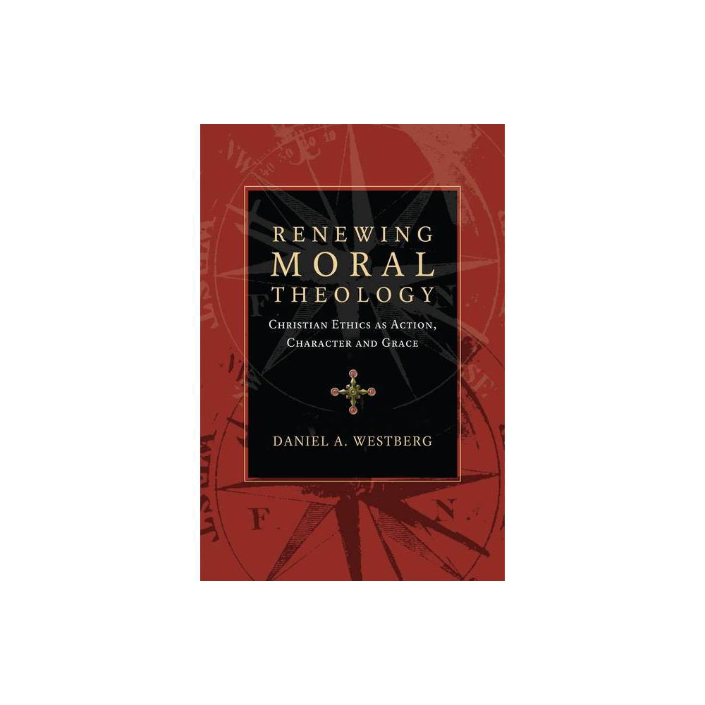 Renewing Moral Theology By Daniel A Westberg Paperback