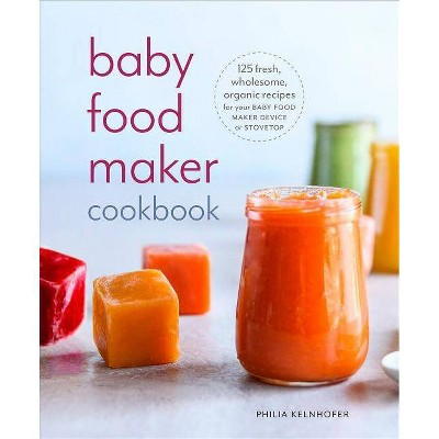 Baby Food Maker Cookbook - by Philia Kelnhofer (Paperback)