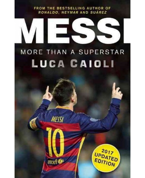 Messi 2017 : More Than a Superstar (Updated) (Paperback) (Luca Caioli) - image 1 of 1