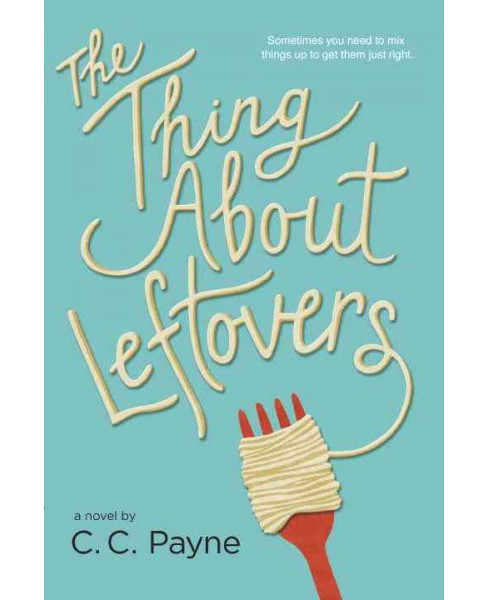 Thing About Leftovers -  Reprint by C. C. Payne (Paperback) - image 1 of 1