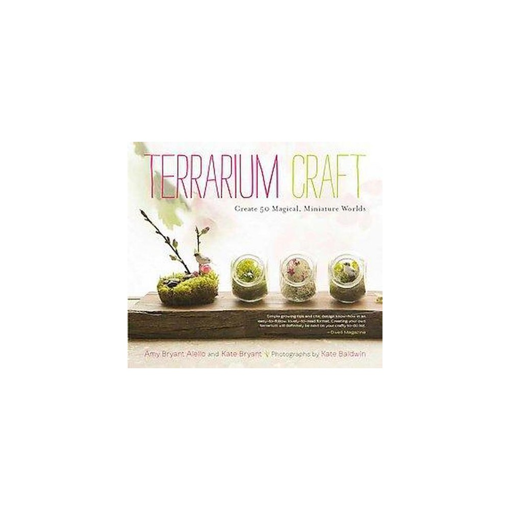 Terrarium Craft : Create 50 Magical, Miniature Worlds (Paperback) (Amy Bryant Aiello & Kate Bryant)