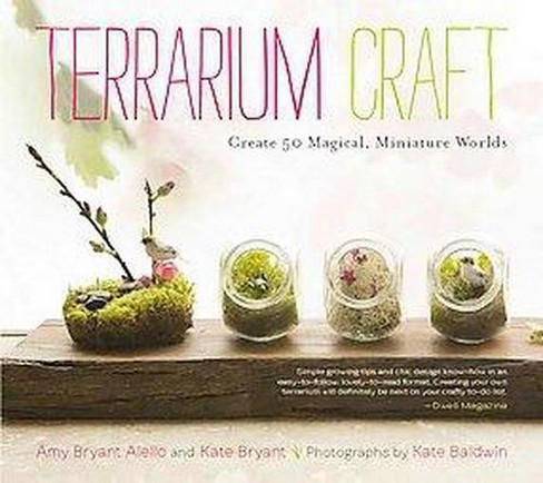 Terrarium Craft : Create 50 Magical, Miniature Worlds (Paperback) (Amy Bryant Aiello & Kate Bryant) - image 1 of 1