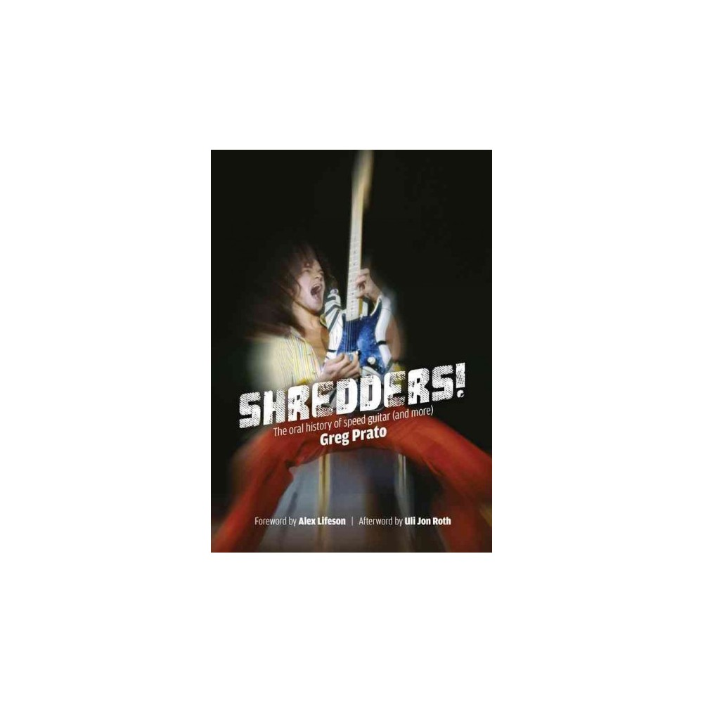 Shredders! : The Oral History of Speed Guitar and More (Paperback) (Greg Prato) Shredders! : The Oral History of Speed Guitar and More (Paperback) (Greg Prato)