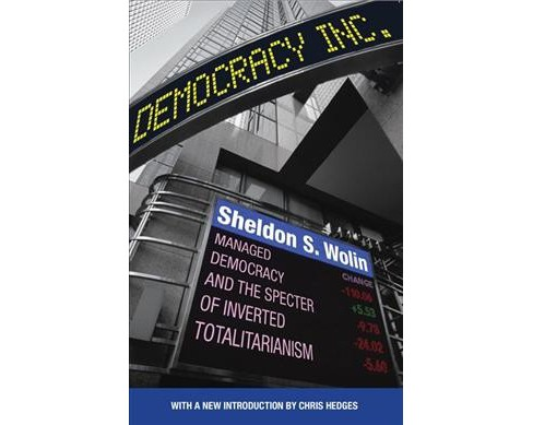 Democracy Incorporated : Managed Democracy and the Specter of Inverted Totalitarianism - New (Paperback) - image 1 of 1