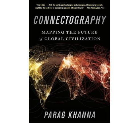 Connectography : Mapping the Future of Global Civilization -  Reprint by Parag Khanna (Paperback) - image 1 of 1
