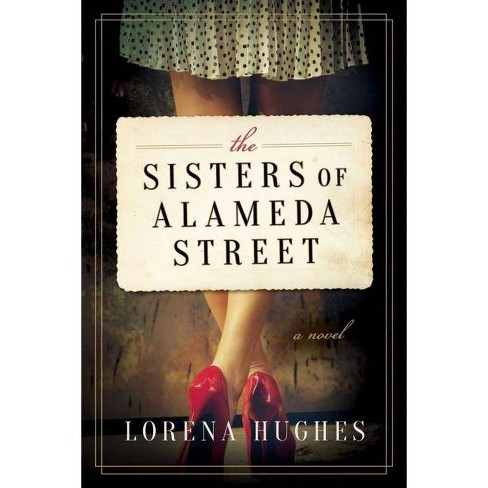 The Sisters of Alameda Street - by  Lorena Hughes (Hardcover) - image 1 of 1