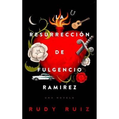La Resurrección de Fulgencio Ramirez - by  Rudy Ruiz (Hardcover)