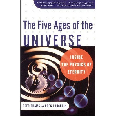 The Five Ages of the Universe - by  Fred Adams & Greg Laughlin (Paperback)