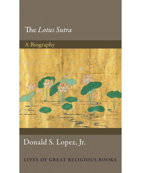 Lotus Sutra : A Biography (Hardcover) (Jr. Donald S. Lopez) - image 1 of 1