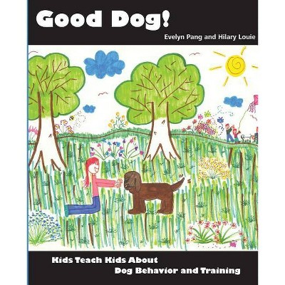 Good Dog! - by  Evelyn Pang & Hilary Louie (Paperback)