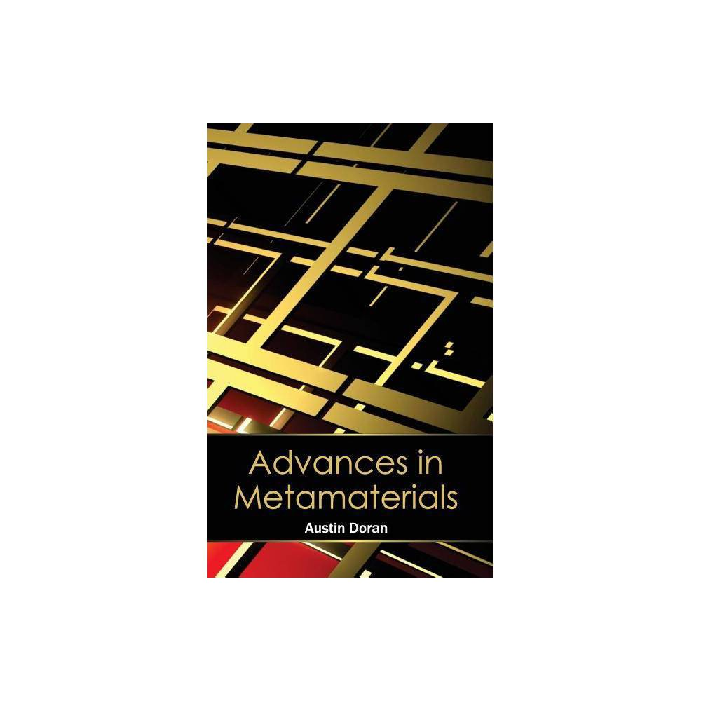 Advances in Metamaterials - (Hardcover) This book consists of an analysis of the theory, properties and the technological applications of metamaterials for the development of new devices like invisibility cloaks, absorbers and concentrators of EM waves, etc. For developing a new device, it is important to know the electrodynamic features of the metamaterial according to which the device is created. The electromagnetic metamaterials affect EM waves and regulate the surrounding electromagnetic field by changing their permeability characteristics. It is this feature which enables the creation of electromagnetic wave scattering surfaces which utilize metamaterials. This book discusses various aspects related to metamaterials and will be beneficial for both students and experts interested in this field.