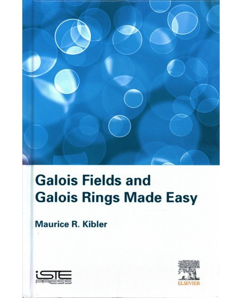 Galois Fields and Galois Rings Made Easy (Hardcover) (Maurice Kibler) - image 1 of 1