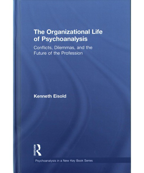 Organizational Life of Psychoanalysis : Conflicts, Dilemmas, and the Future of the Profession - image 1 of 1