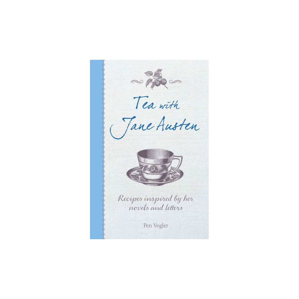 Tea With Jane Austen : Recipes Inspired by Her Novels and Letters (Hardcover) (Pen Volger)