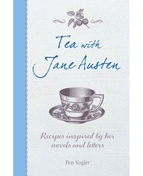 Tea With Jane Austen : Recipes Inspired by Her Novels and Letters (Hardcover) (Pen Volger) - image 1 of 1