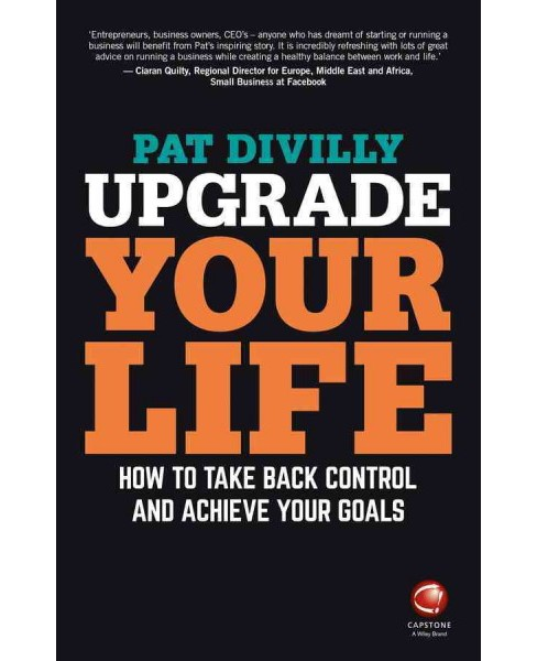Upgrade Your Life : How to Take Back Control and Achieve Your Goals (Paperback) (Pat Divilly) - image 1 of 1
