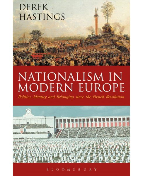 Nationalism in Modern Europe : Politics, Identity, and Belonging Since the French Revolution (Hardcover) - image 1 of 1