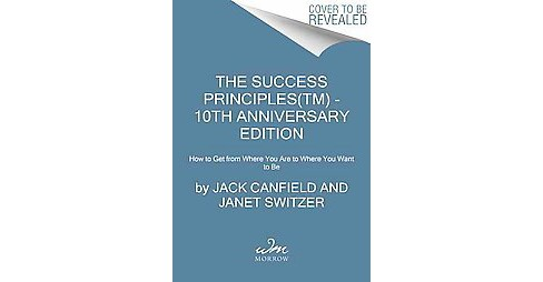Success Principles : How to Get from Where You Are to Where You Want to Be (Anniversary) (Paperback) - image 1 of 1