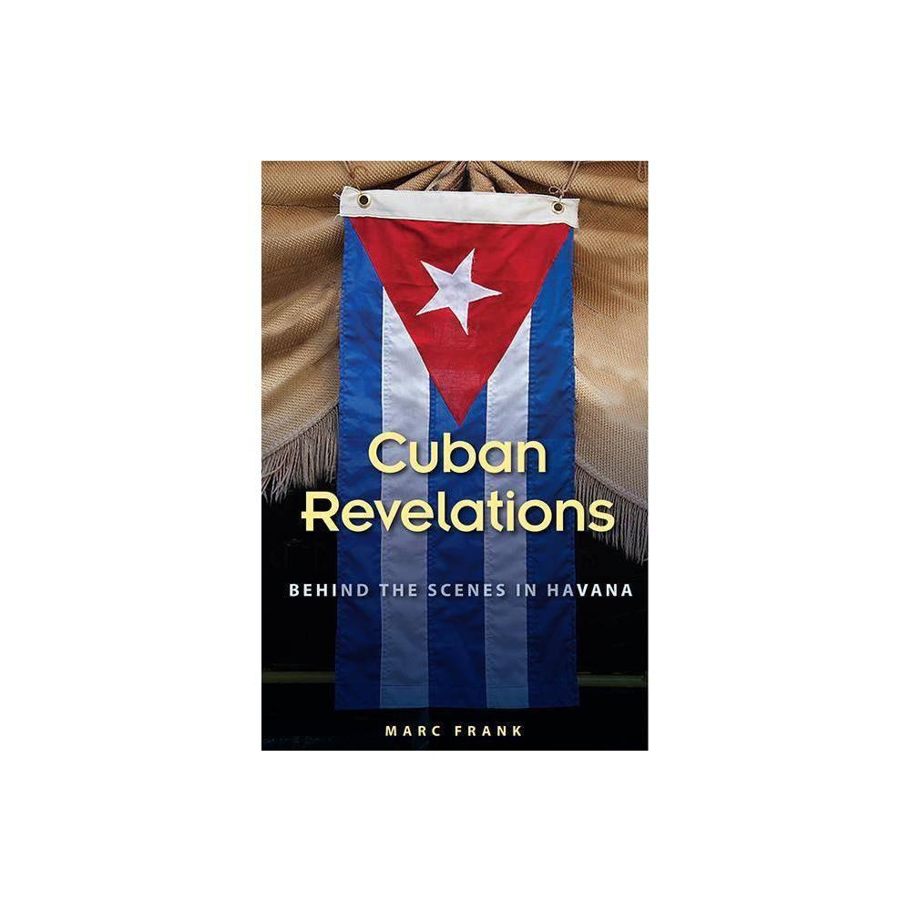 Cuban Revelations Contemporary Cuba By Marc Frank Paperback