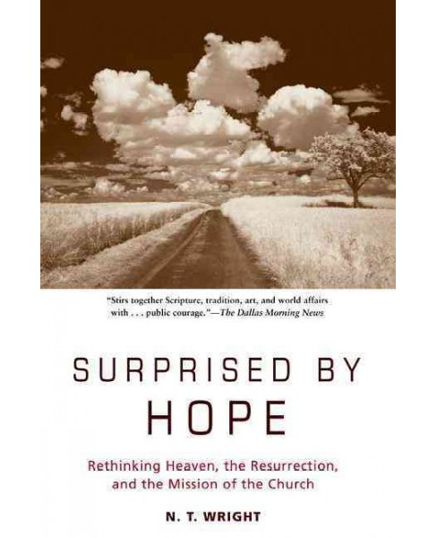 Surprised by Hope : Rethinking Heaven, the Resurrection, and the Mission of the Church (Reprint) - image 1 of 1