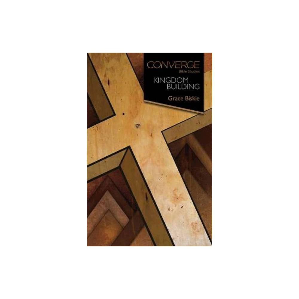 Converge Bible Studies Kingdom Building By Grace Biskie Paperback