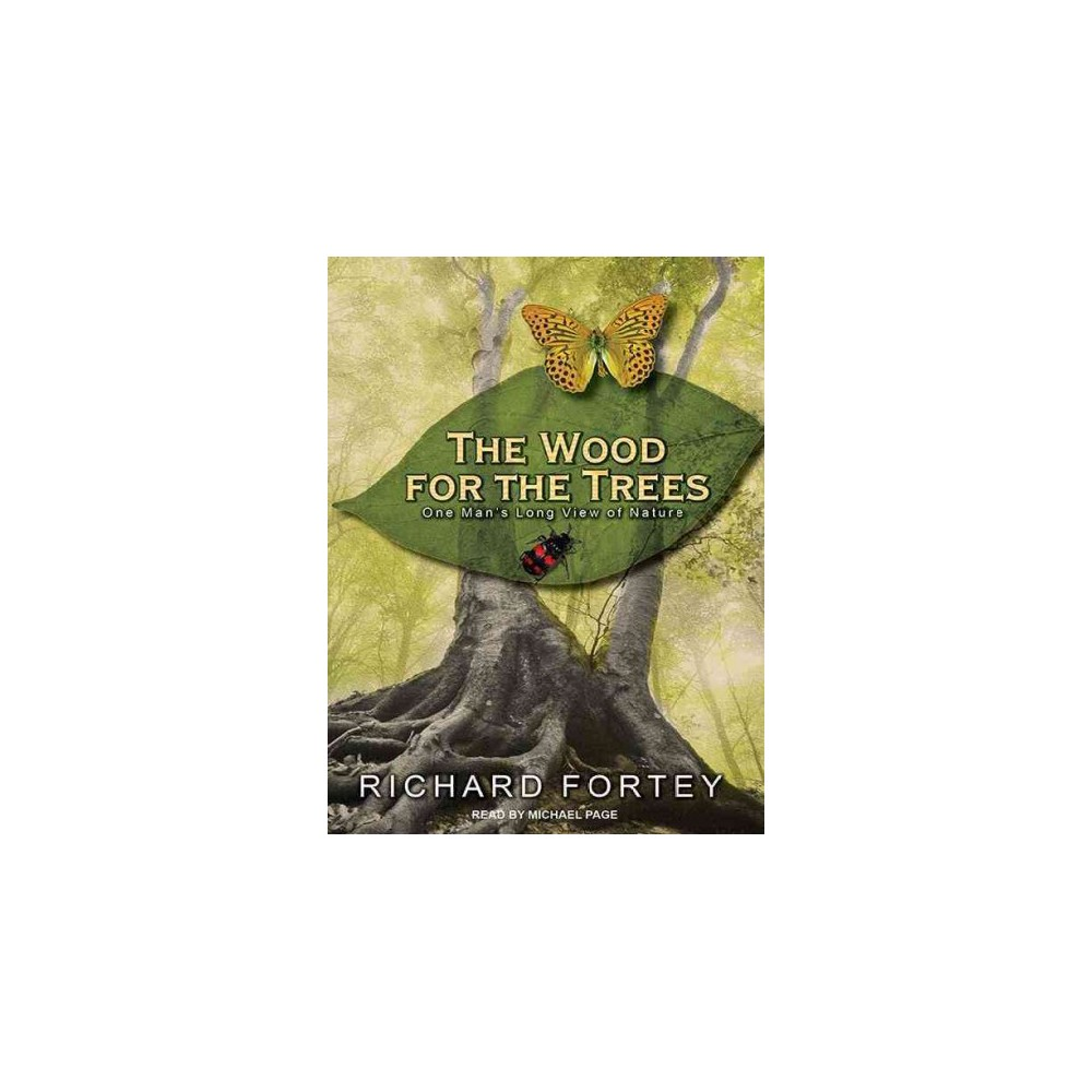 Wood for the Trees : One Man's Long View of Nature (Unabridged) (CD/Spoken Word) (Richard Fortey)