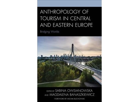 Anthropology of Tourism in Central and Eastern Europe : Bridging Worlds -  (Hardcover) - image 1 of 1