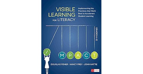 Visible Learning for Literacy, Grades K-12 : Implementing the Practices That Work Best to Accelerate - image 1 of 1