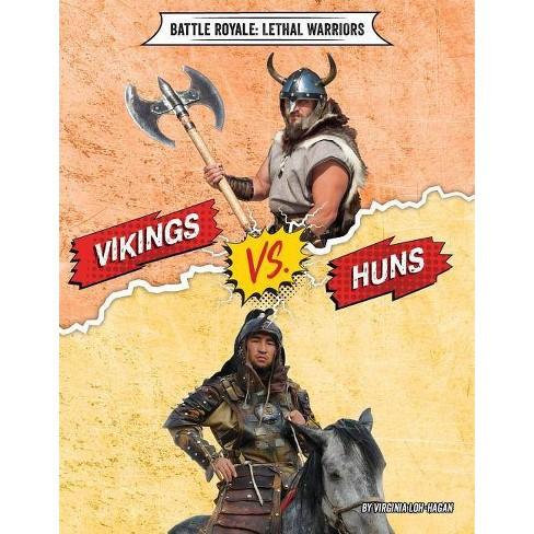 Vikings vs. Huns - (Battle Royale: Lethal Warriors) by  Virginia Loh-Hagan (Paperback) - image 1 of 1