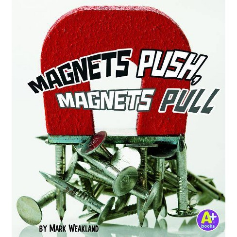 Magnets Push, Magnets Pull - (A+ Books: Science Starts) by  Mark Andrew Weakland (Paperback) - image 1 of 1