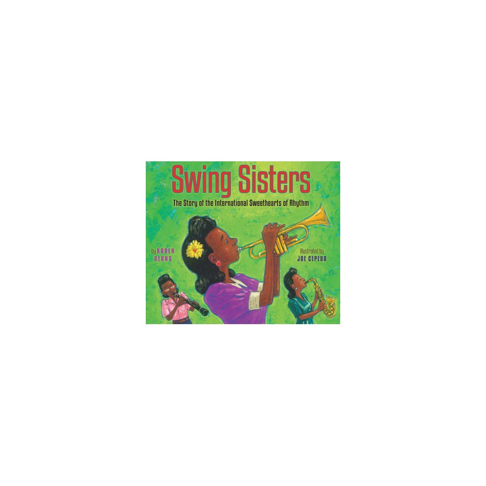 Swing Sisters : The Story of the International Sweethearts of Rhythm - by Karen Deans (School And