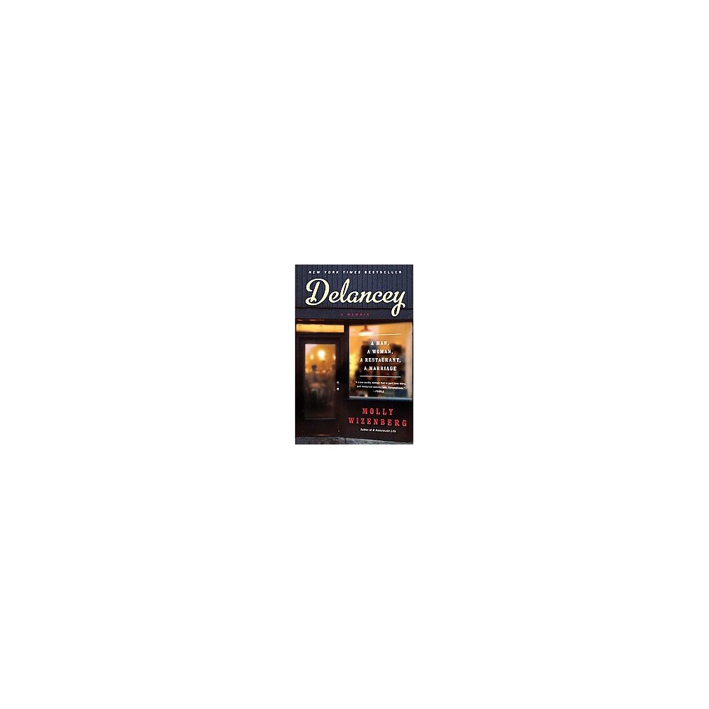 Delancey : A Man, A Woman, A Restaurant, A Marriage (Reprint) (Paperback) (Molly Wizenberg)