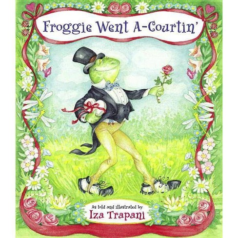 Froggie Went A--Courtin - (Iza Trapani's Extended Nursery Rhymes) by  Iza Trapani (Paperback) - image 1 of 1