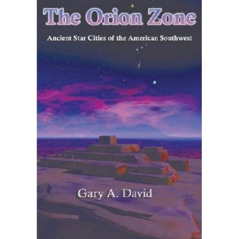 The Orion Zone: Ancient Star Cities of the American Southwest - by  Gary A David (Paperback) - image 1 of 1