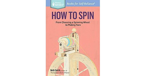 How to Spin : From Choosing a Spinning Wheel to Making Yarn (Paperback) (Beth Smith) - image 1 of 1