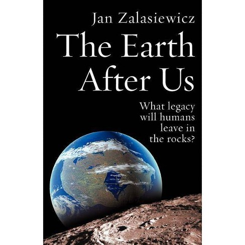 The Earth After Us - by  Jan Zalasiewicz (Paperback) - image 1 of 1