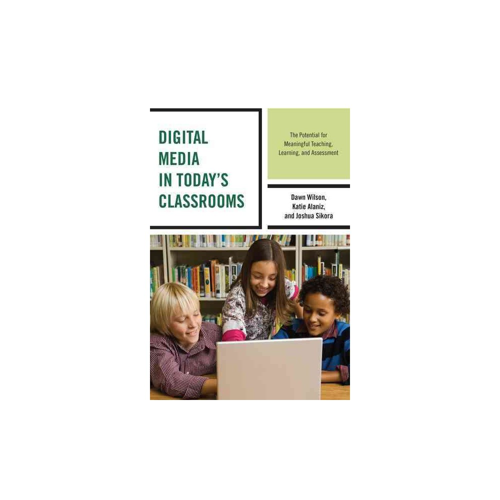 Digital Media in Today's Classrooms : The Potential for Meaningful Teaching, Learning, and Assessment