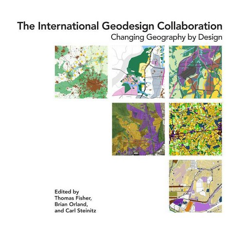 The International Geodesign Collaboration - by  Thomas Fisher & Brian Orland & Carl Steinitz (Paperback) - image 1 of 1