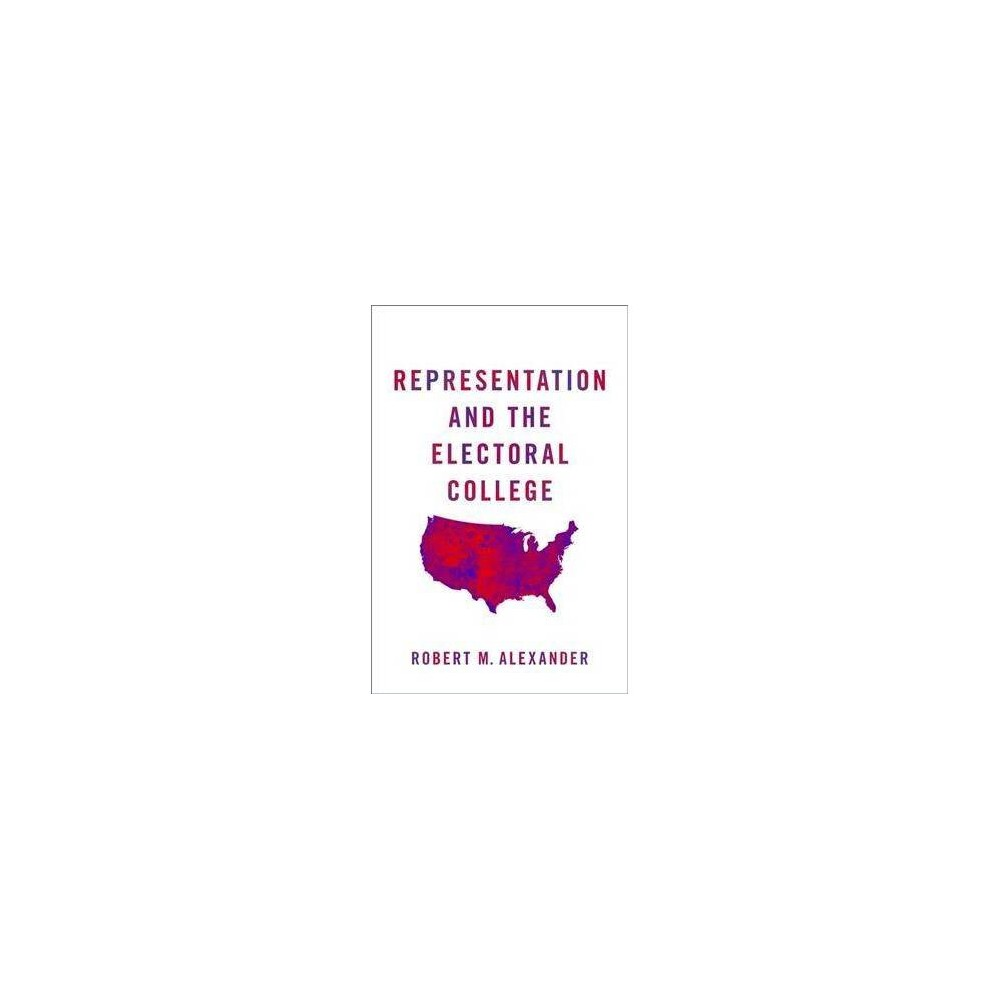 Representation and the Electoral College - by Robert M. Alexander (Paperback)