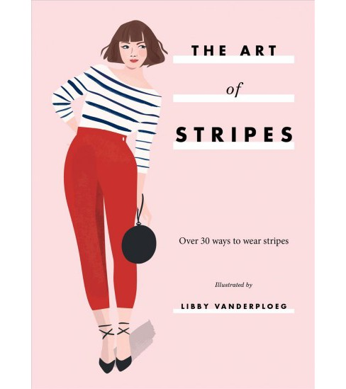 Art of Stripes : Over 30 Ways to Wear Stripes -  (Hardcover) - image 1 of 1
