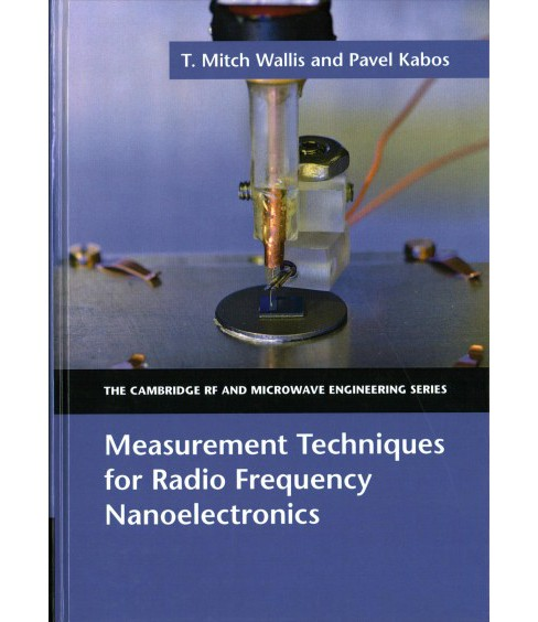 Measurement Techniques for Radio Frequency Nanoelectronics (Hardcover) (T. Mitch Wallis & Pavel Kabos) - image 1 of 1
