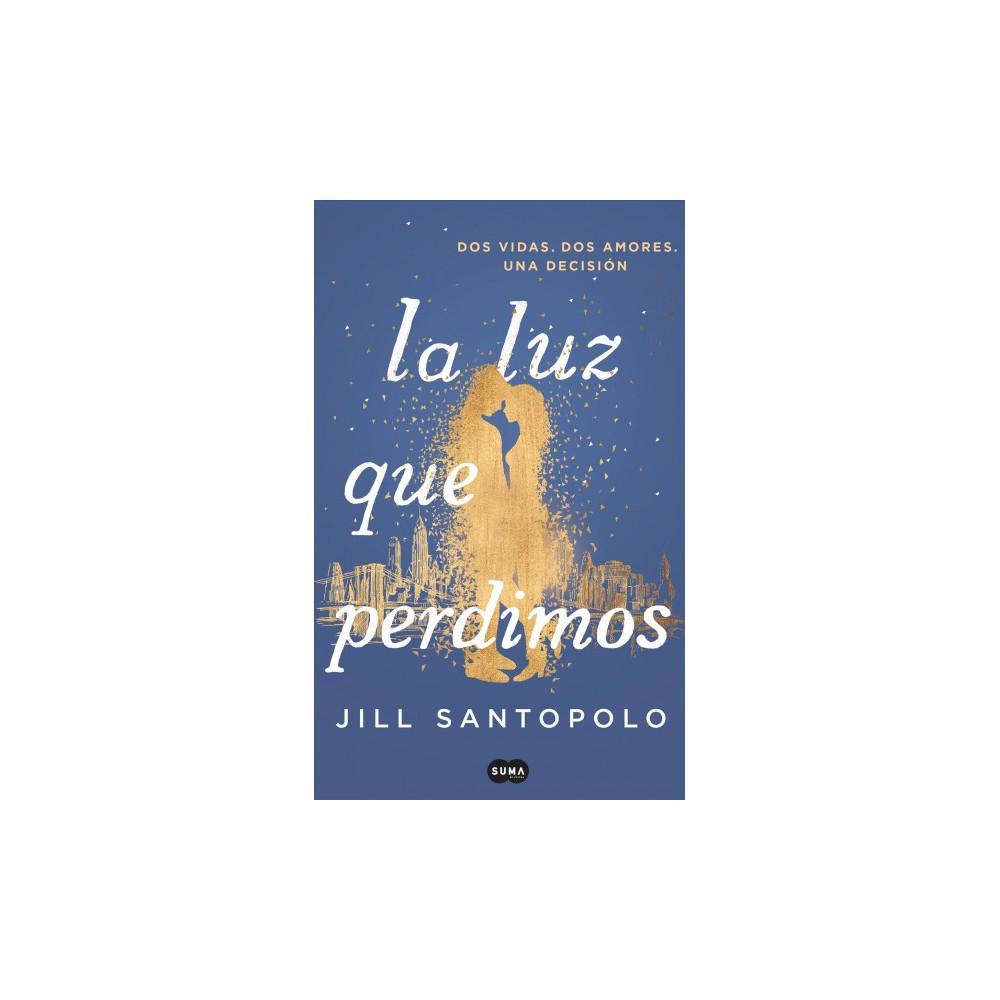 La luz que perdimos/ The Light We Lost - by Jill Santopolo (Paperback)