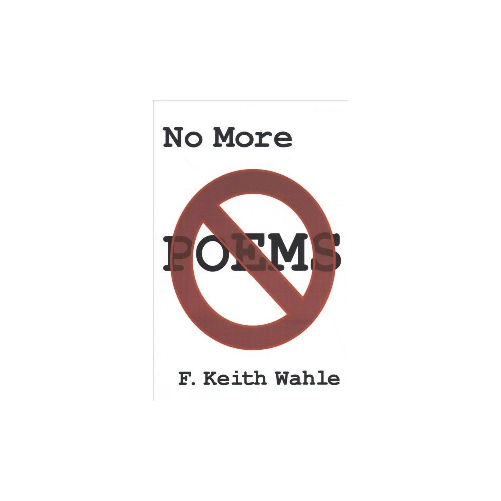 No More Poems - 1 by F. Keith Wahle (Paperback)