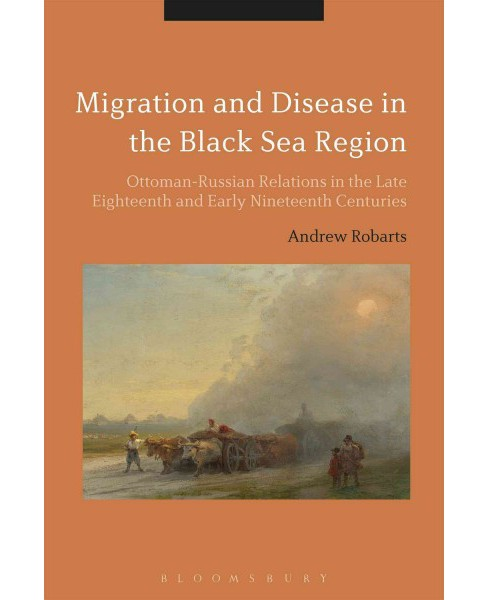 Migration and Disease in the Black Sea Region : Ottoman-russian Relations in the Late Eighteenth and - image 1 of 1