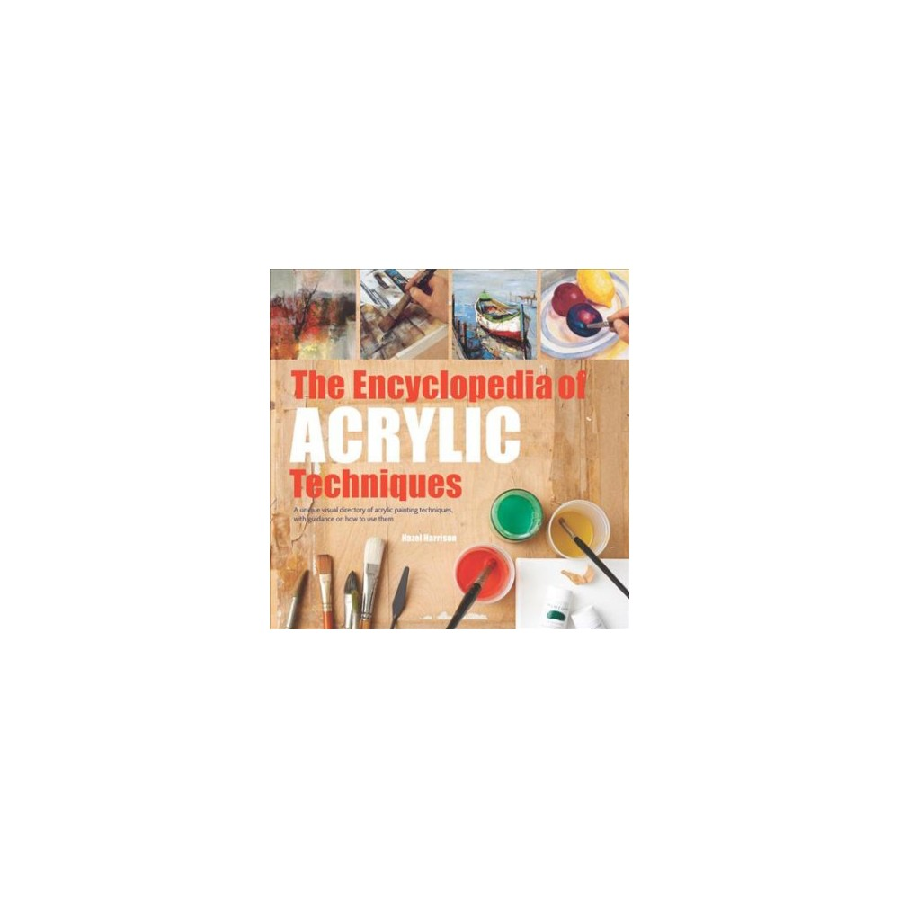 Encyclopedia of Acrylic Techniques : A Unique Visual Directory of Acrylic Painting Techniques, With