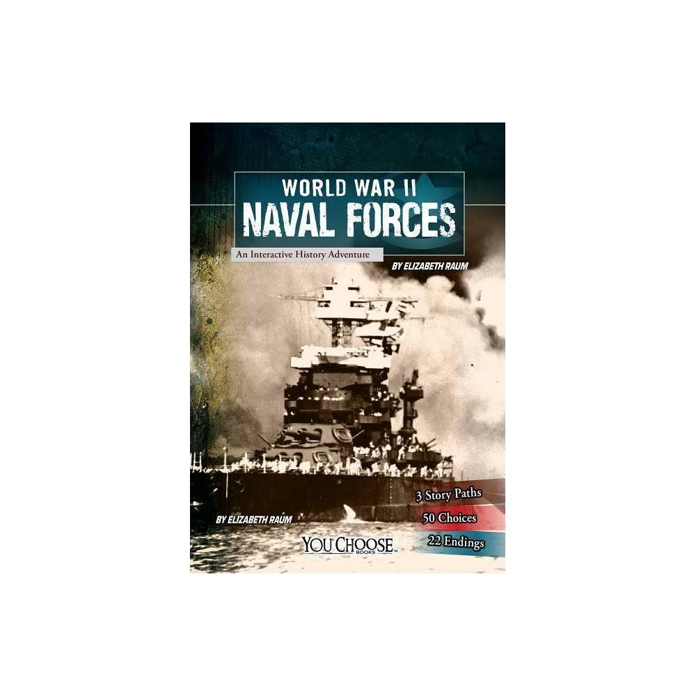 World War Ii Naval Forces You Choose World War Ii By Elizabeth Raum Paperback