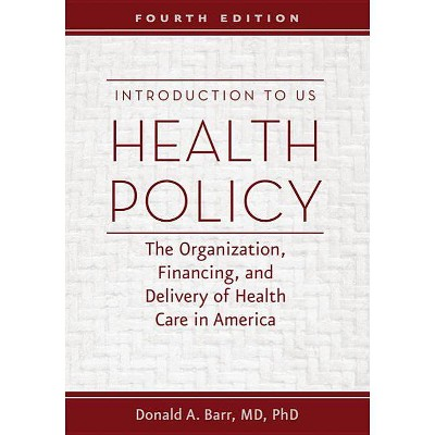Introduction to US Health Policy - 4th Edition by  Donald A Barr (Paperback)