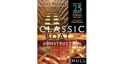 Details of Classic Boat Construction : The Hull (Anniversary) (Hardcover) (Larry Pardey) - image 1 of 1